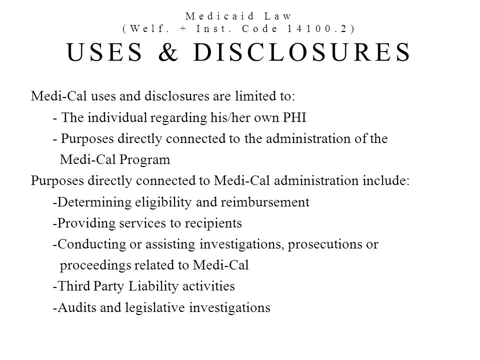 Medicaid Law (Welf. + Inst. Code ) USES & DISCLOSURES