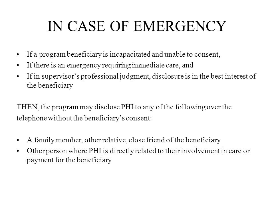 IN CASE OF EMERGENCY If a program beneficiary is incapacitated and unable to consent, If there is an emergency requiring immediate care, and.
