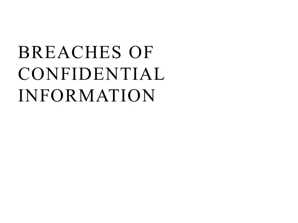 BREACHES OF CONFIDENTIAL INFORMATION