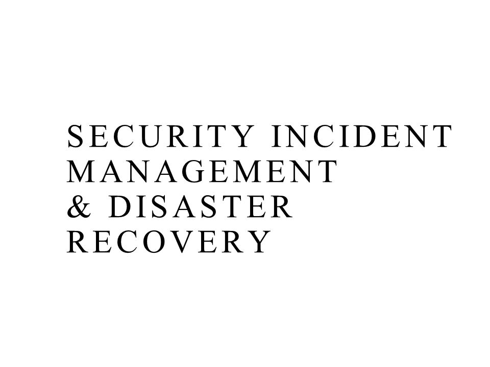 SECURITY INCIDENT MANAGEMENT & DISASTER RECOVERY