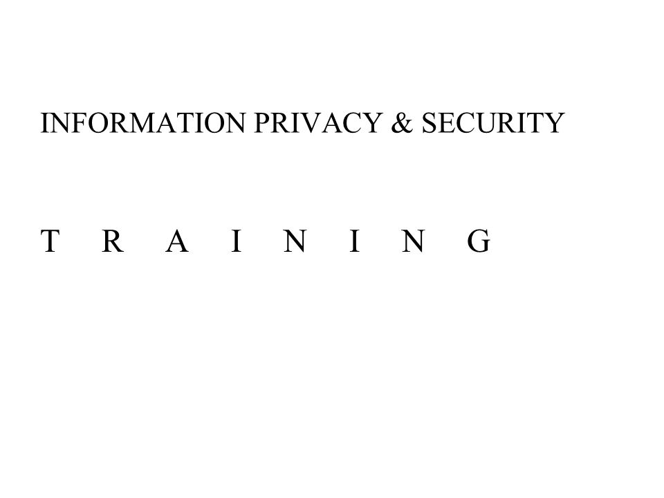 INFORMATION PRIVACY & SECURITY