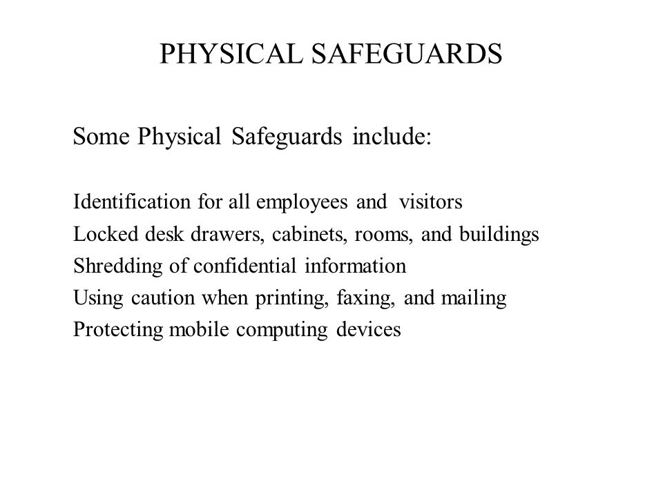 PHYSICAL SAFEGUARDS Some Physical Safeguards include: