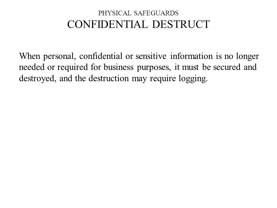 PHYSICAL SAFEGUARDS CONFIDENTIAL DESTRUCT