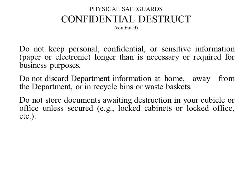 PHYSICAL SAFEGUARDS CONFIDENTIAL DESTRUCT (continued)