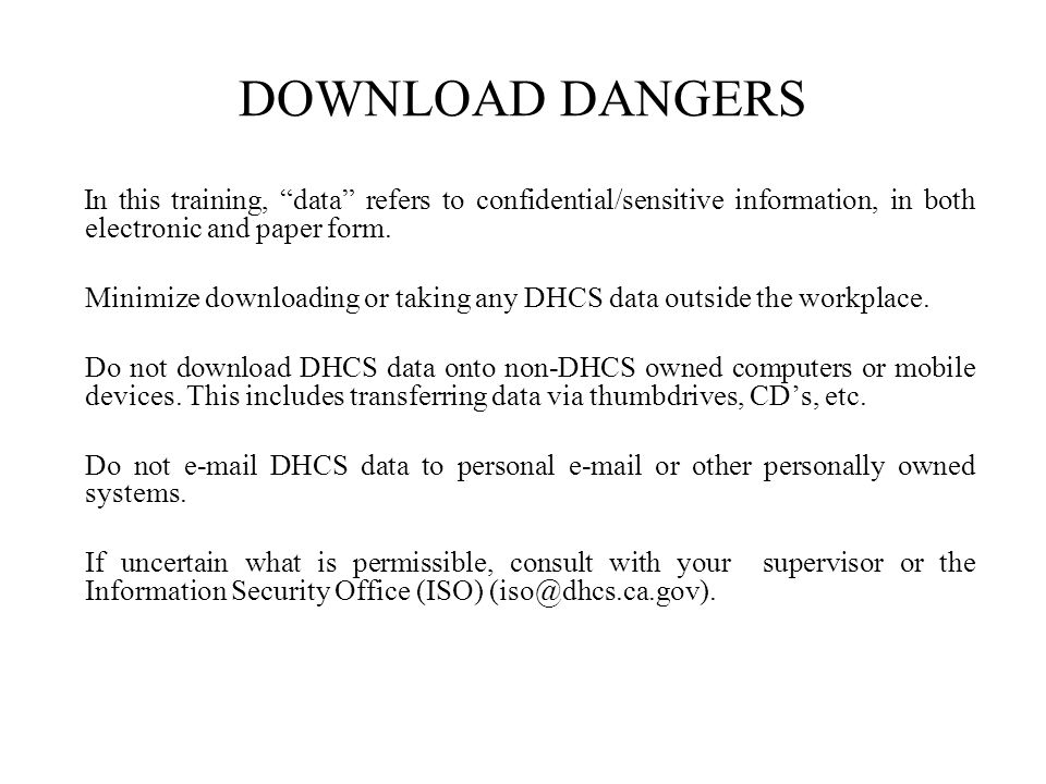 DOWNLOAD DANGERS In this training, data refers to confidential/sensitive information, in both electronic and paper form.