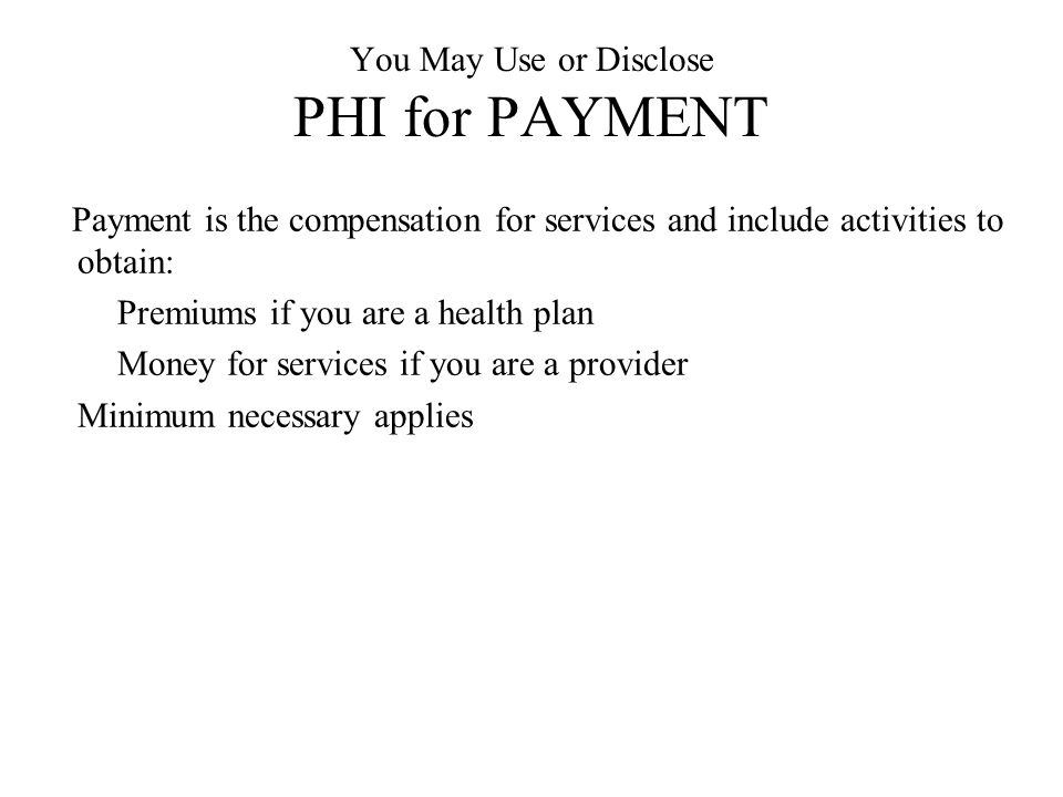 You May Use or Disclose PHI for PAYMENT