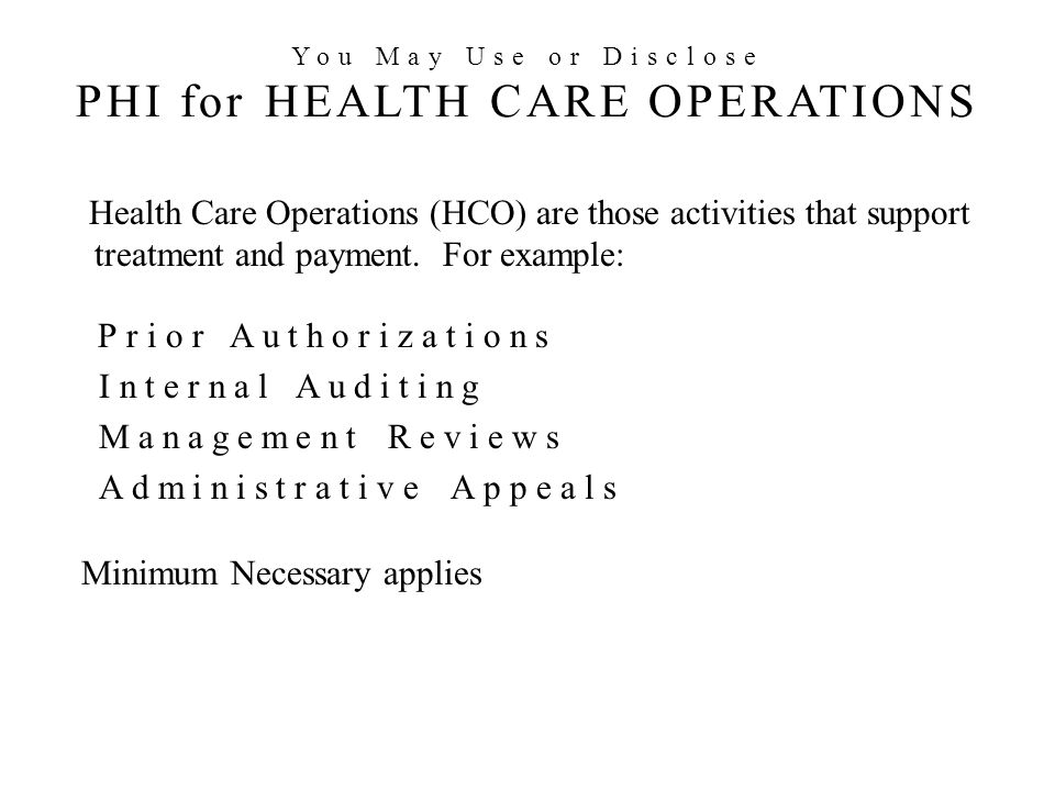 You May Use or Disclose PHI for HEALTH CARE OPERATIONS