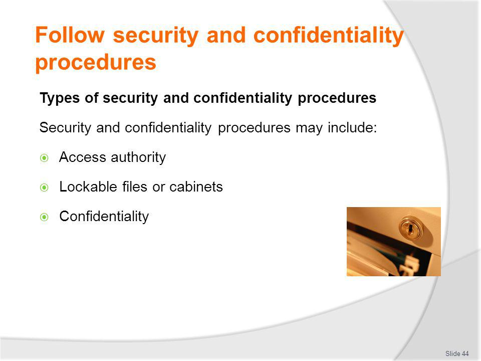 Follow security and confidentiality procedures