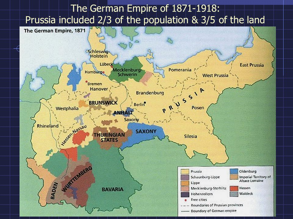 The German Empire of 1871-1918: Prussia included 2/3 of the population & 3/5 of the land