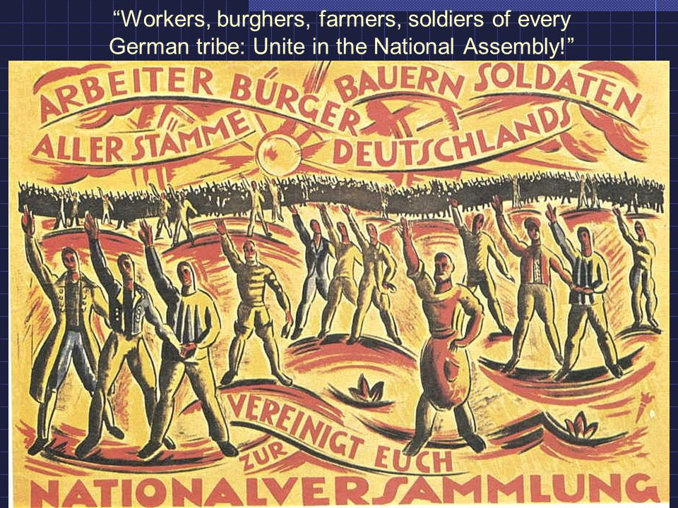 Workers, burghers, farmers, soldiers of every German tribe: Unite in the National Assembly!