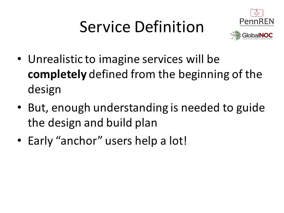 Service Definition Unrealistic to imagine services will be completely defined from the beginning of the design.