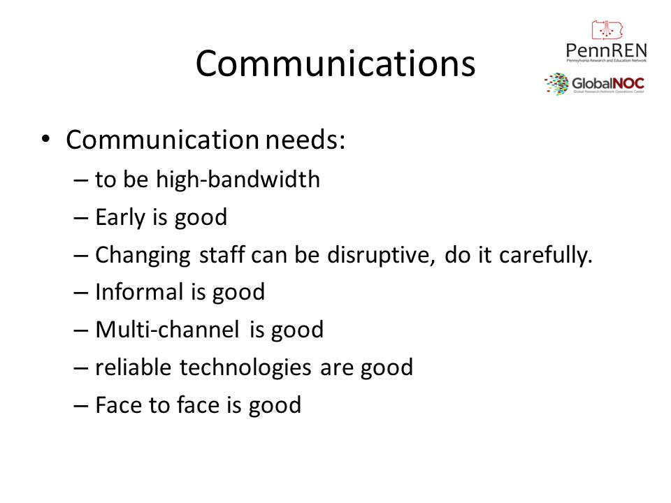 Communications Communication needs: to be high-bandwidth Early is good