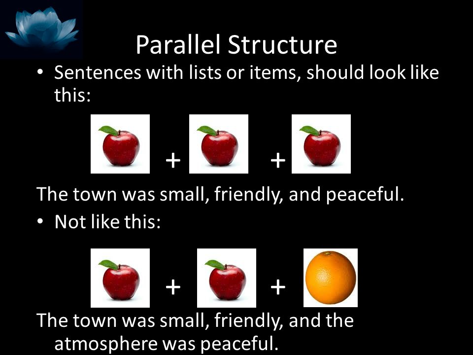 Parallel Structure Sentences with lists or items, should look like this: + + The town was small, friendly, and peaceful.