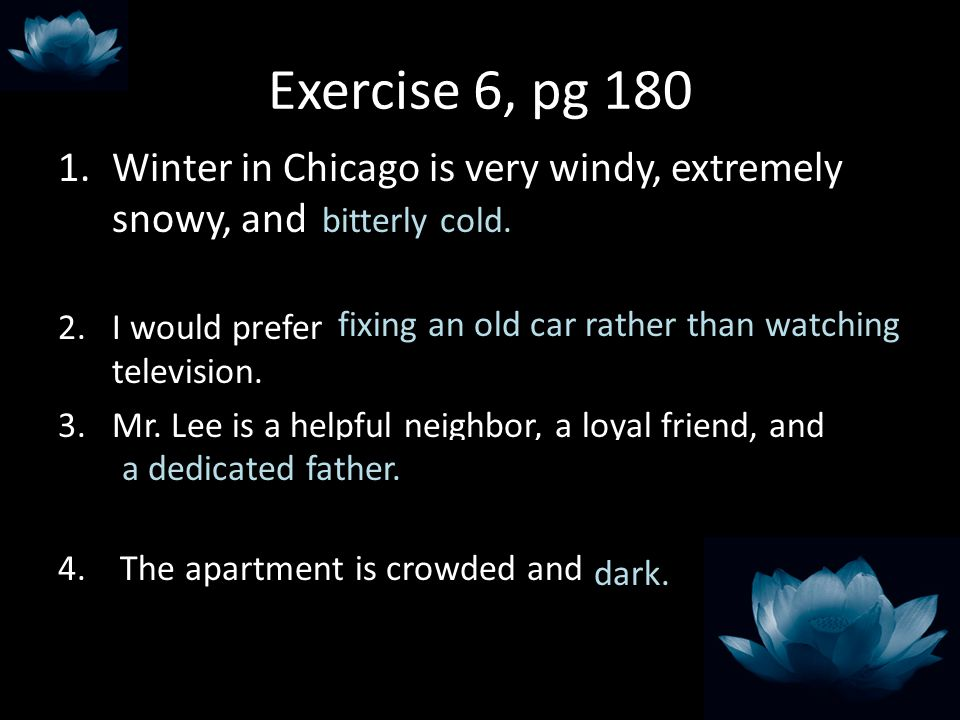 Exercise 6, pg 180 Winter in Chicago is very windy, extremely snowy, and has many bitterly cold days.