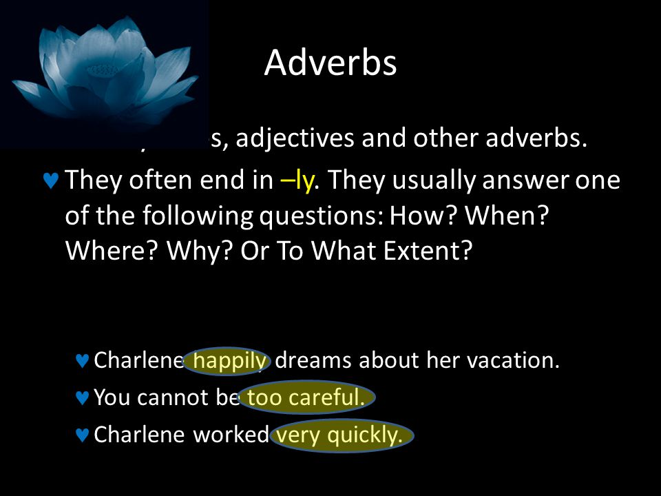 Adverbs Modify verbs, adjectives and other adverbs.