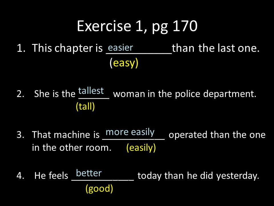 Exercise 1, pg 170 This chapter is ___________than the last one. (easy)