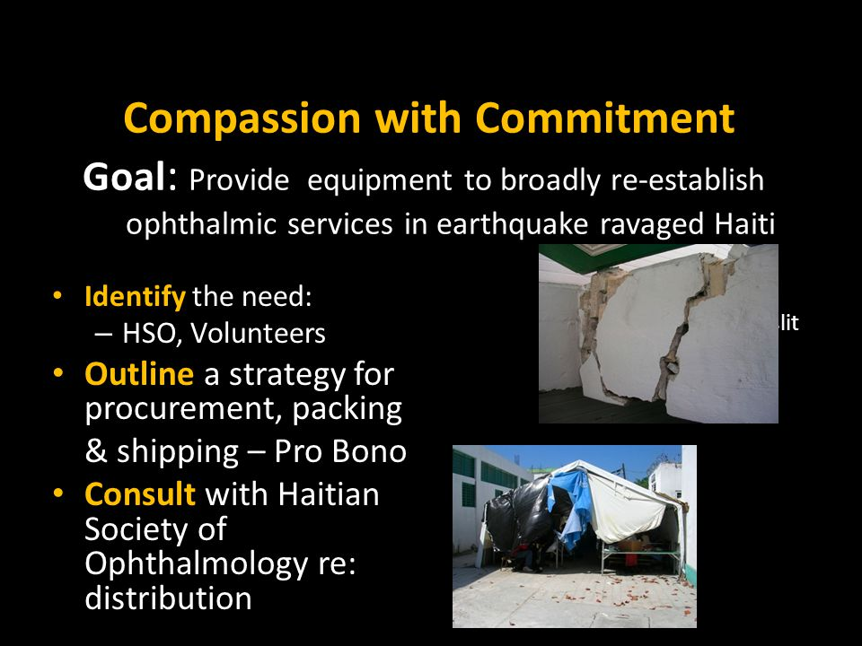 Compassion with Commitment Goal: Provide equipment to broadly re-establish ophthalmic services in earthquake ravaged Haiti