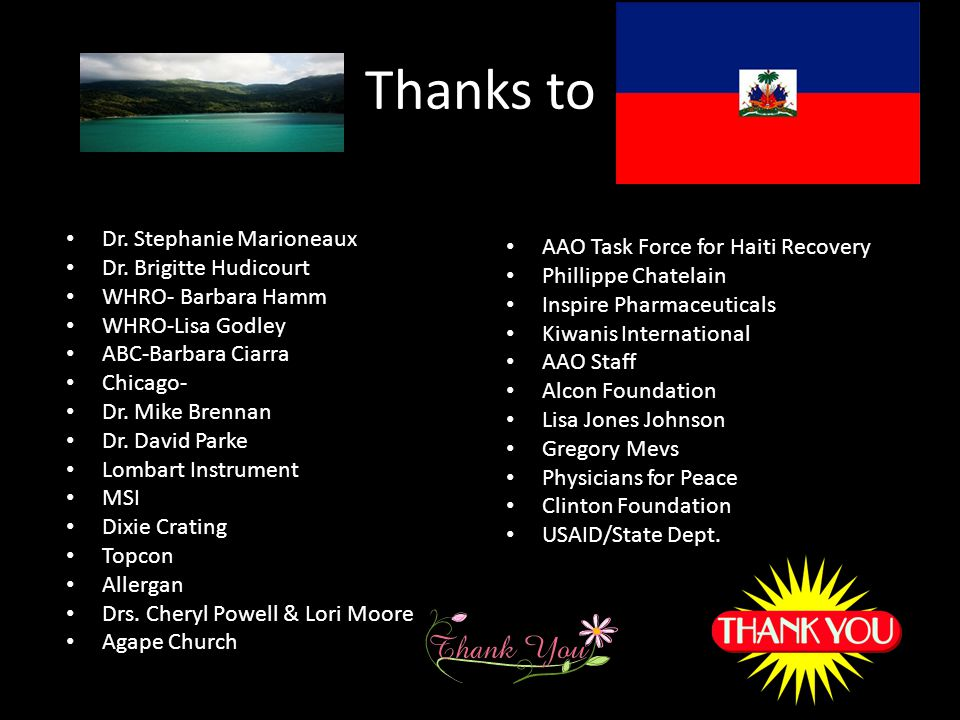 Thanks to Dr. Stephanie Marioneaux AAO Task Force for Haiti Recovery