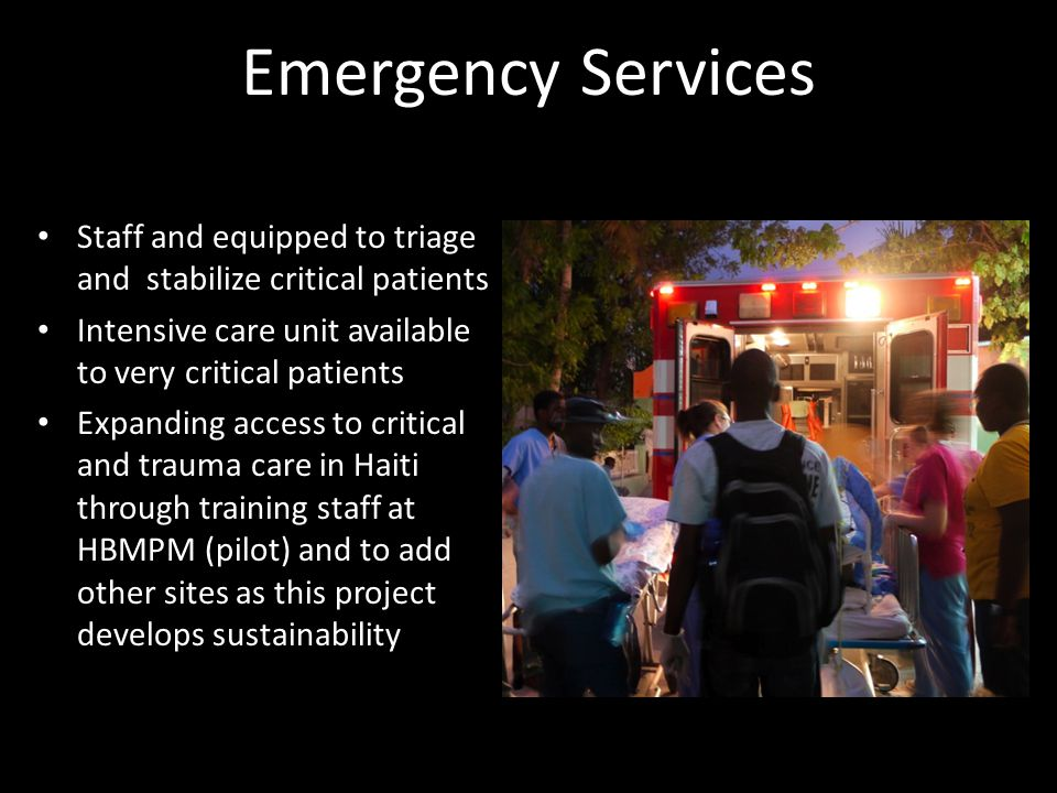 Emergency Services Staff and equipped to triage and stabilize critical patients. Intensive care unit available to very critical patients.