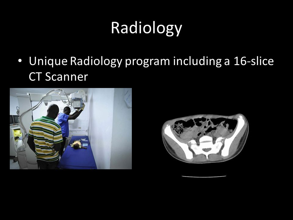 Radiology Unique Radiology program including a 16-slice CT Scanner