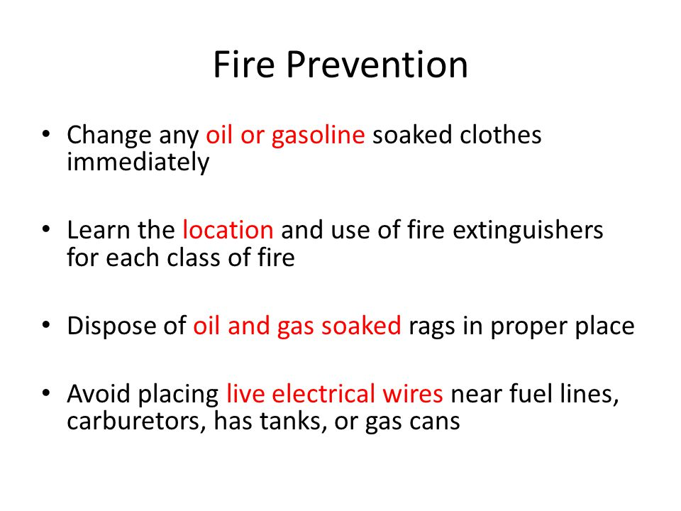 Fire Prevention Change any oil or gasoline soaked clothes immediately