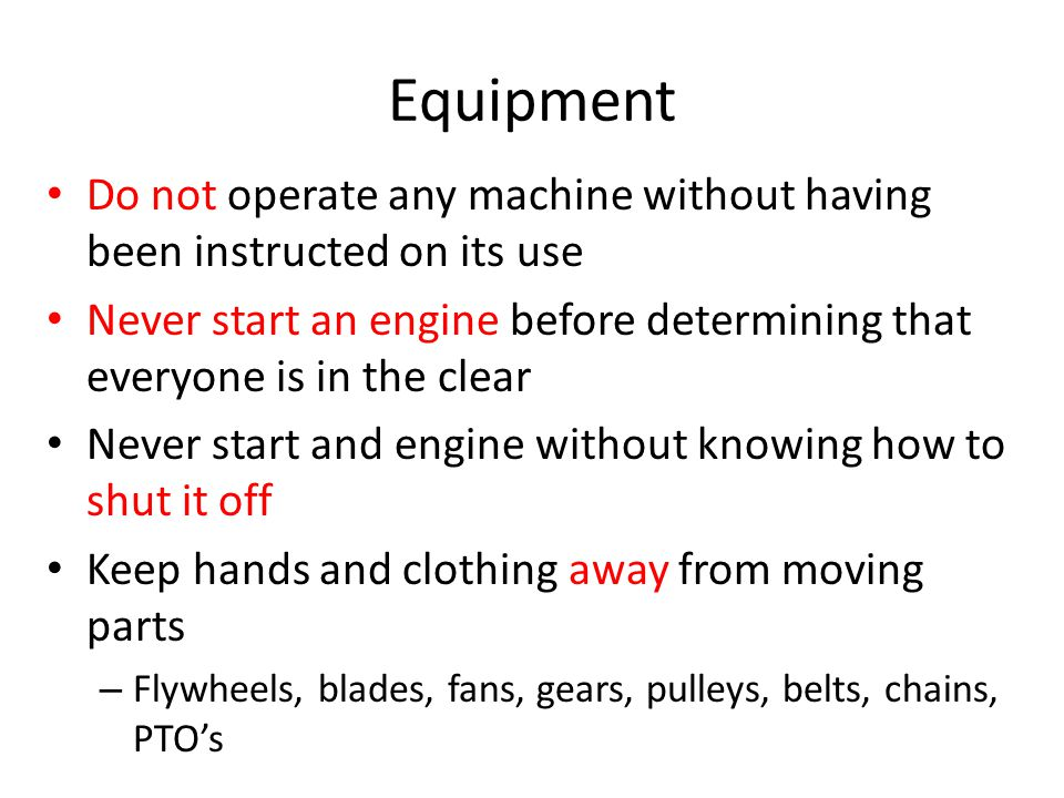 Equipment Do not operate any machine without having been instructed on its use.