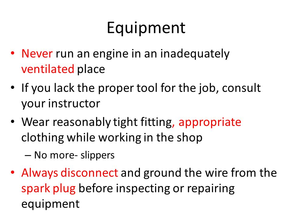 Equipment Never run an engine in an inadequately ventilated place