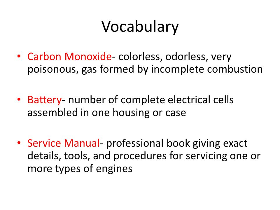 Vocabulary Carbon Monoxide- colorless, odorless, very poisonous, gas formed by incomplete combustion.