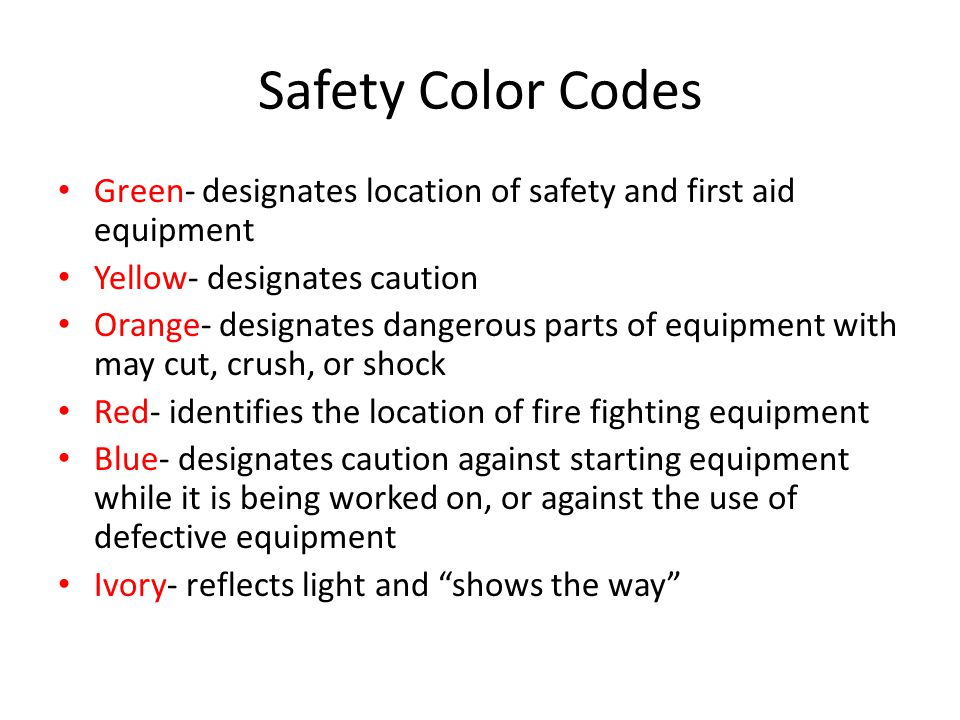 Safety Color Codes Green- designates location of safety and first aid equipment. Yellow- designates caution.