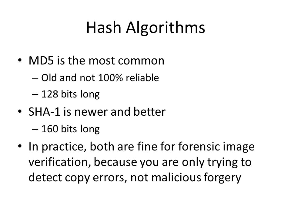 Hash Algorithms MD5 is the most common SHA-1 is newer and better
