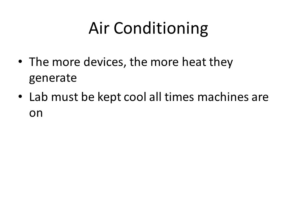 Air Conditioning The more devices, the more heat they generate