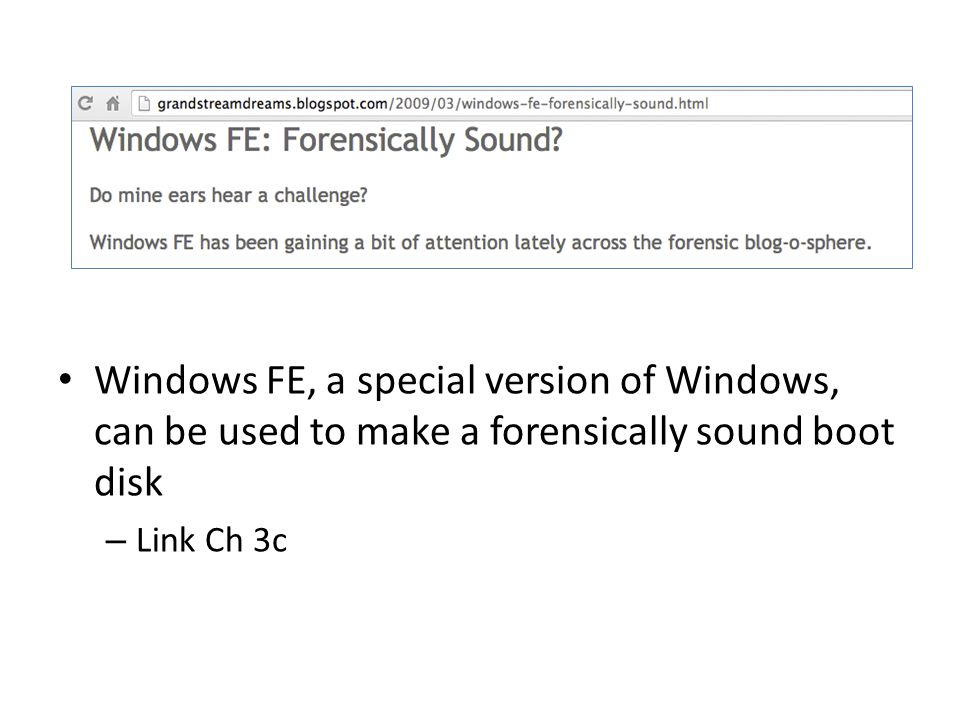 Windows FE, a special version of Windows, can be used to make a forensically sound boot disk