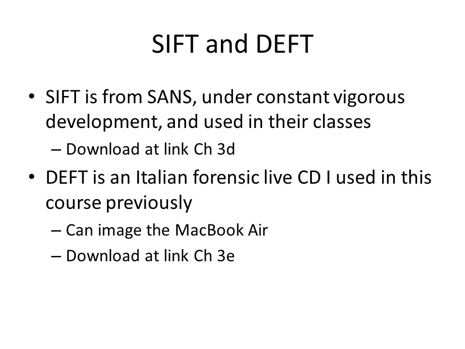 SIFT and DEFT SIFT is from SANS, under constant vigorous development, and used in their classes. Download at link Ch 3d.