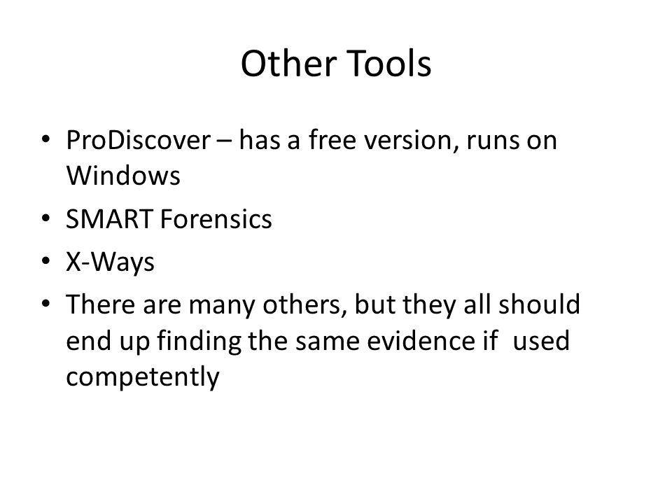 Other Tools ProDiscover – has a free version, runs on Windows