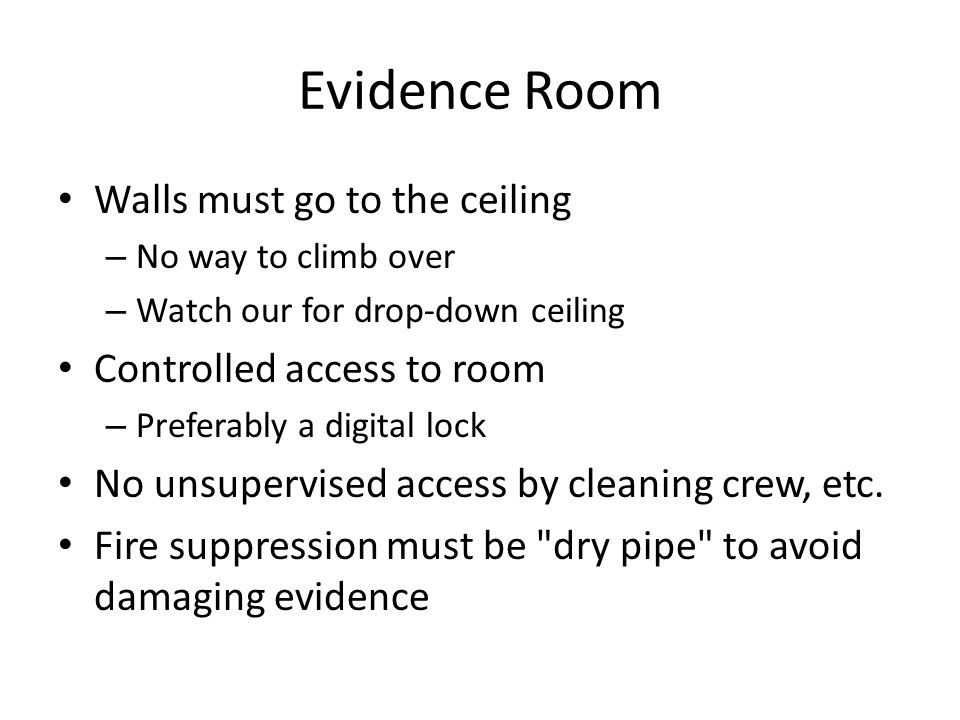 Evidence Room Walls must go to the ceiling Controlled access to room