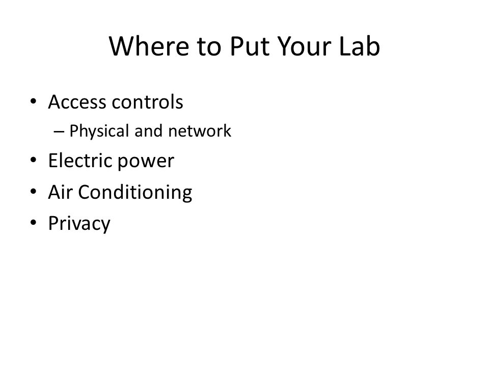 Where to Put Your Lab Access controls Electric power Air Conditioning