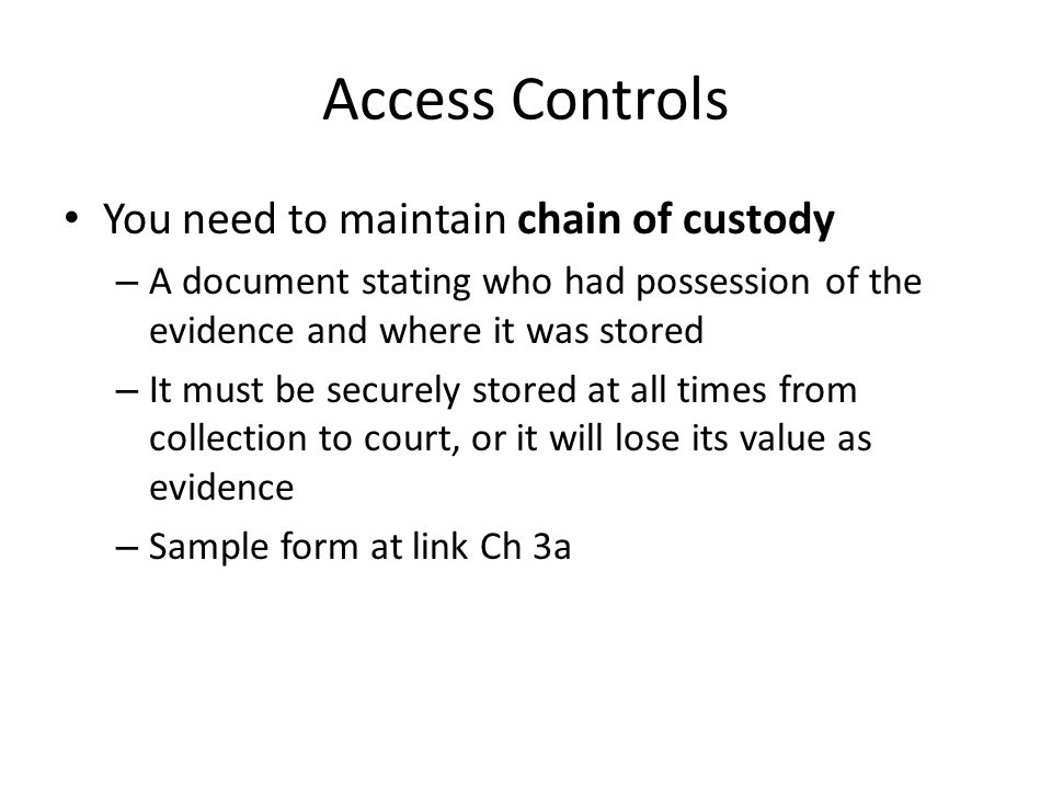 Access Controls You need to maintain chain of custody