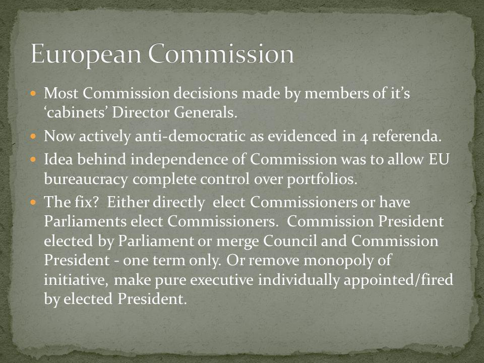 European Commission Most Commission decisions made by members of it's 'cabinets' Director Generals.