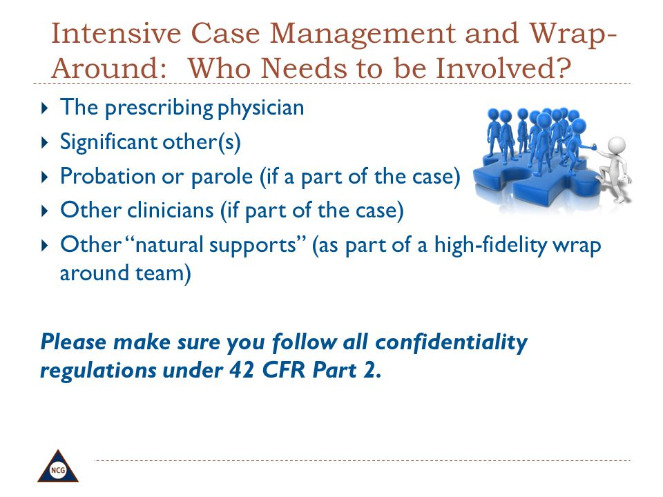 Intensive Case Management and Wrap- Around: Who Needs to be Involved