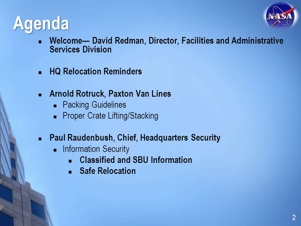 Agenda Welcome— David Redman, Director, Facilities and Administrative Services Division. HQ Relocation Reminders.
