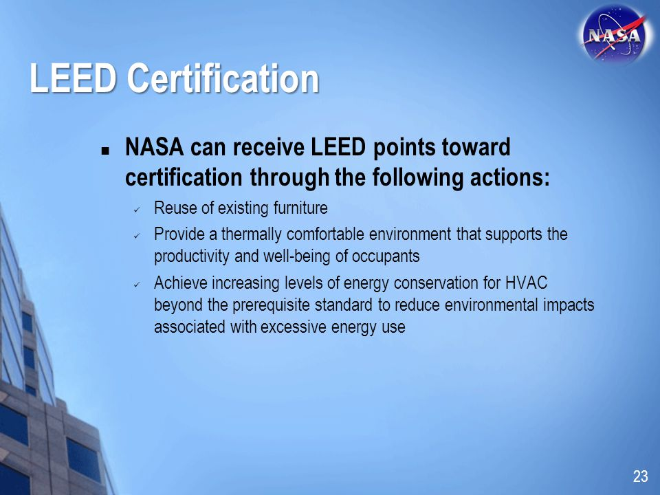 LEED Certification NASA can receive LEED points toward certification through the following actions: