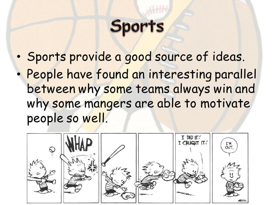 Sports Sports provide a good source of ideas.