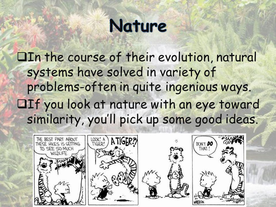 Nature In the course of their evolution, natural systems have solved in variety of problems-often in quite ingenious ways.
