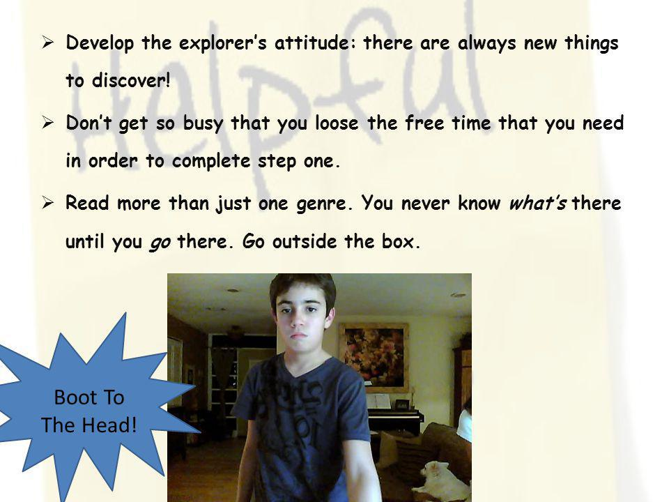 Develop the explorer's attitude: there are always new things to discover!