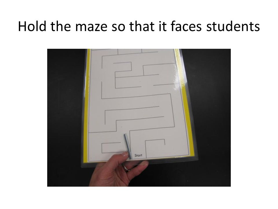 Hold the maze so that it faces students