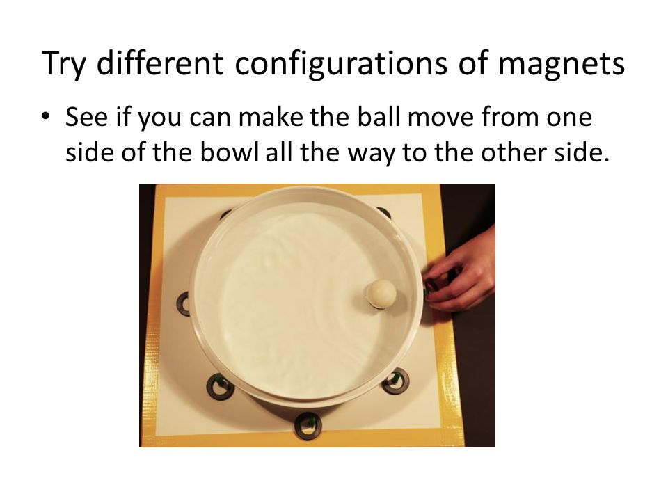 Try different configurations of magnets