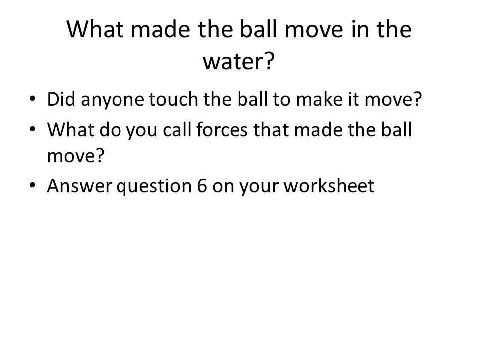 What made the ball move in the water