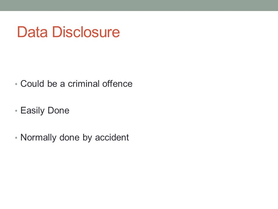 Data Disclosure Could be a criminal offence Easily Done