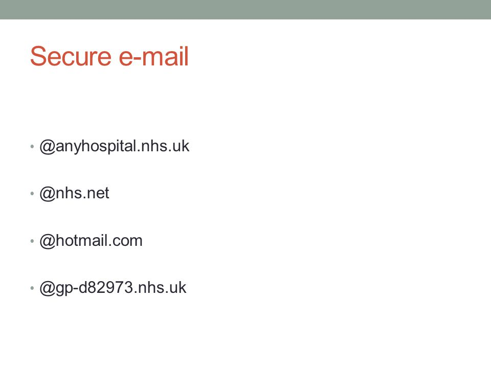 Secure e-mail @anyhospital.nhs.uk @nhs.net @hotmail.com