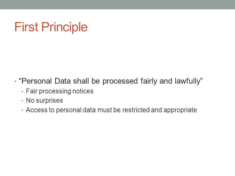 First Principle Personal Data shall be processed fairly and lawfully